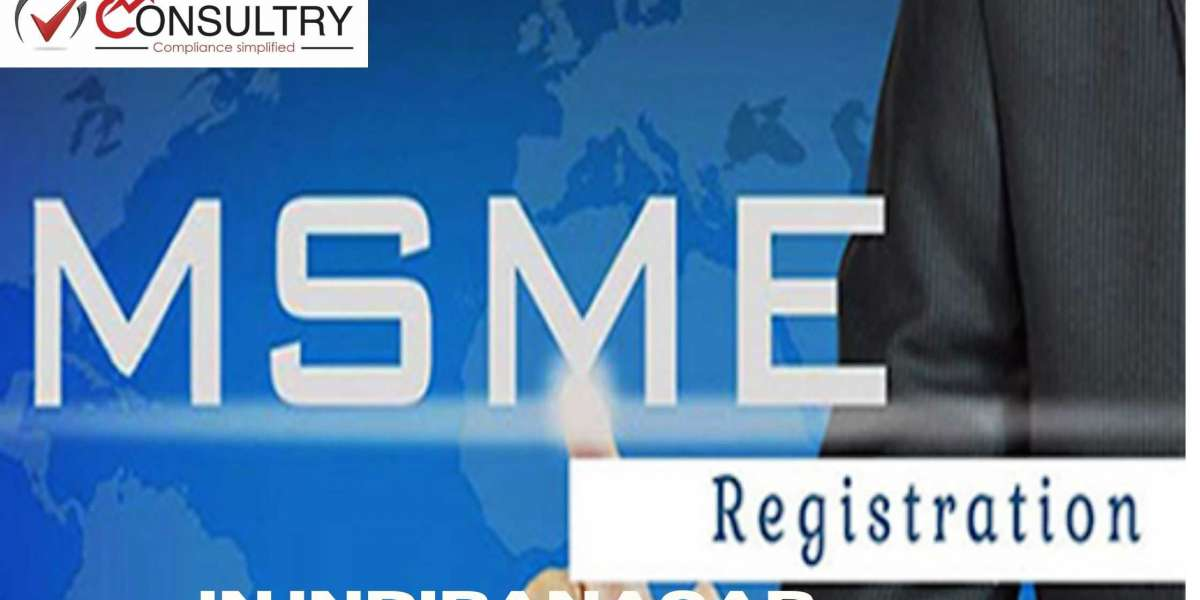 WHAT IS THE PROCESS & BENEFITS THAT ARE REQUIRED FOR THE MSME REGISTRATION IN INDIRANAGAR?